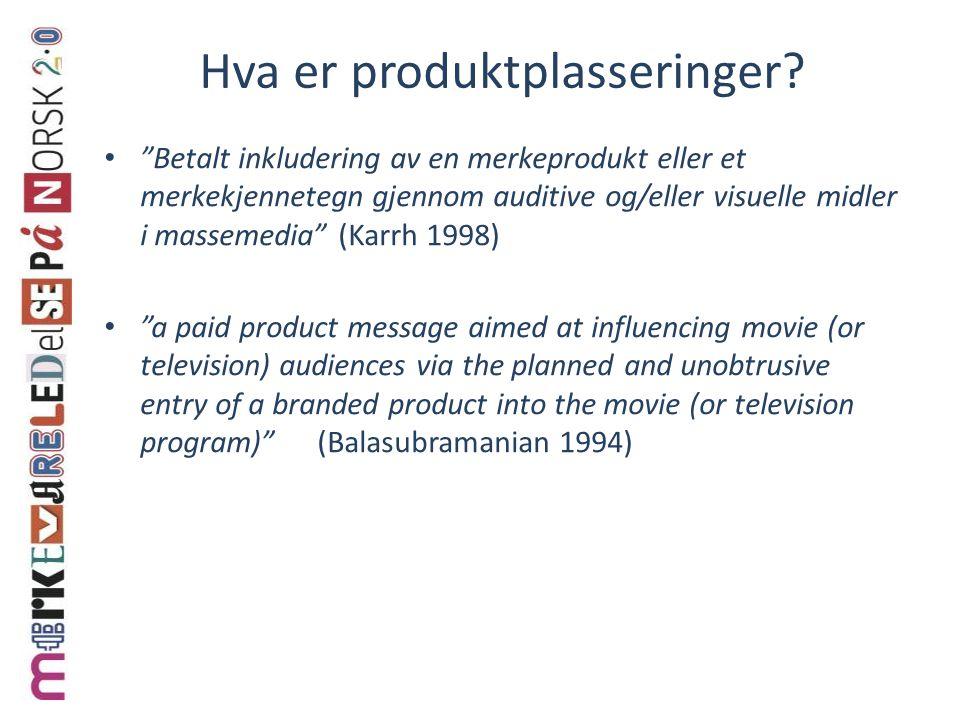 """Hva er produktplasseringer? """"Betalt inkludering av en merkeprodukt eller et merkekjennetegn gjennom auditive og/eller visuelle midler i massemedia"""" (K"""