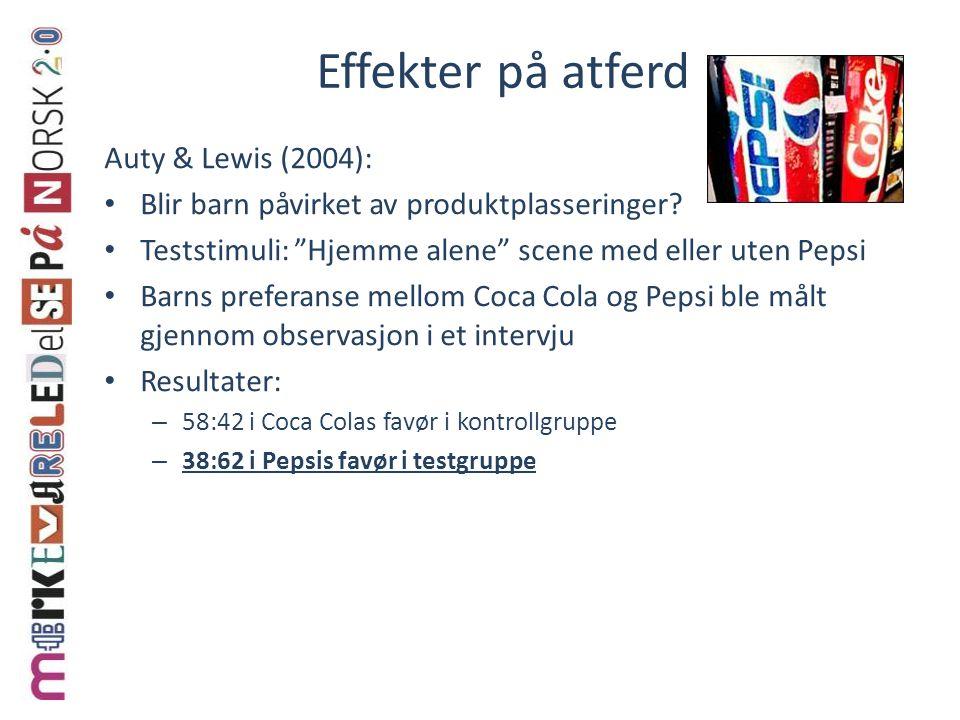 """Effekter på atferd Auty & Lewis (2004): Blir barn påvirket av produktplasseringer? Teststimuli: """"Hjemme alene"""" scene med eller uten Pepsi Barns prefer"""
