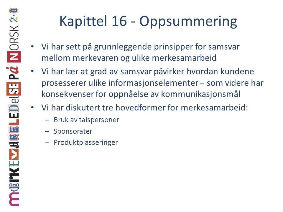 Kapittel 16 - Oppsummering Vi har sett på grunnleggende prinsipper for samsvar mellom merkevaren og ulike merkesamarbeid Vi har lær at grad av samsvar