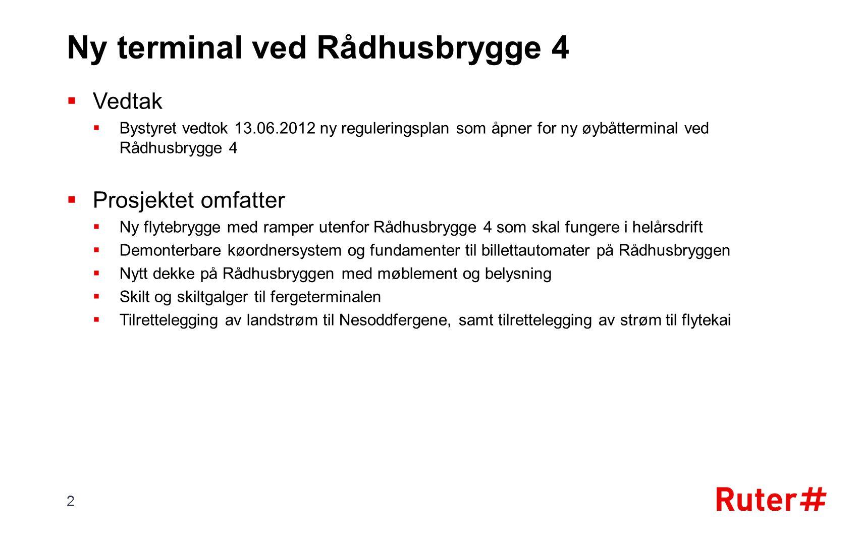  Vedtak  Bystyret vedtok 13.06.2012 ny reguleringsplan som åpner for ny øybåtterminal ved Rådhusbrygge 4  Prosjektet omfatter  Ny flytebrygge med