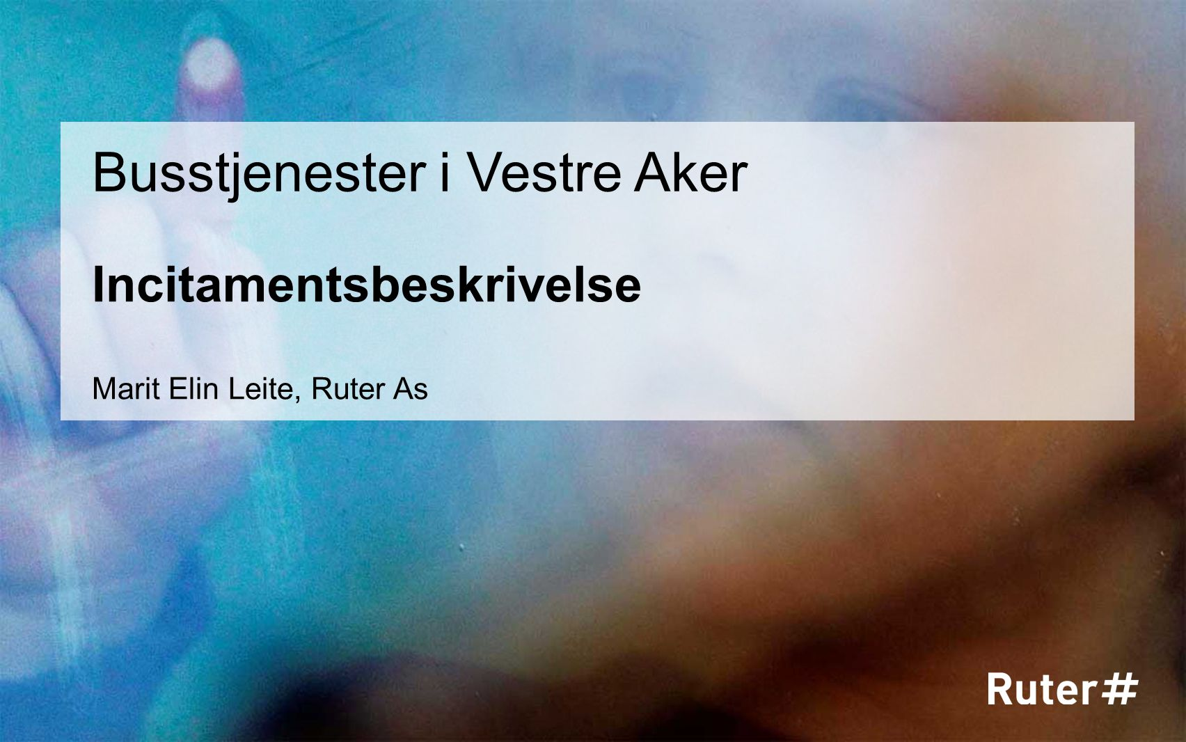 Incitamentsbeskrivelse Busstjenester i Vestre Aker Marit Elin Leite, Ruter As