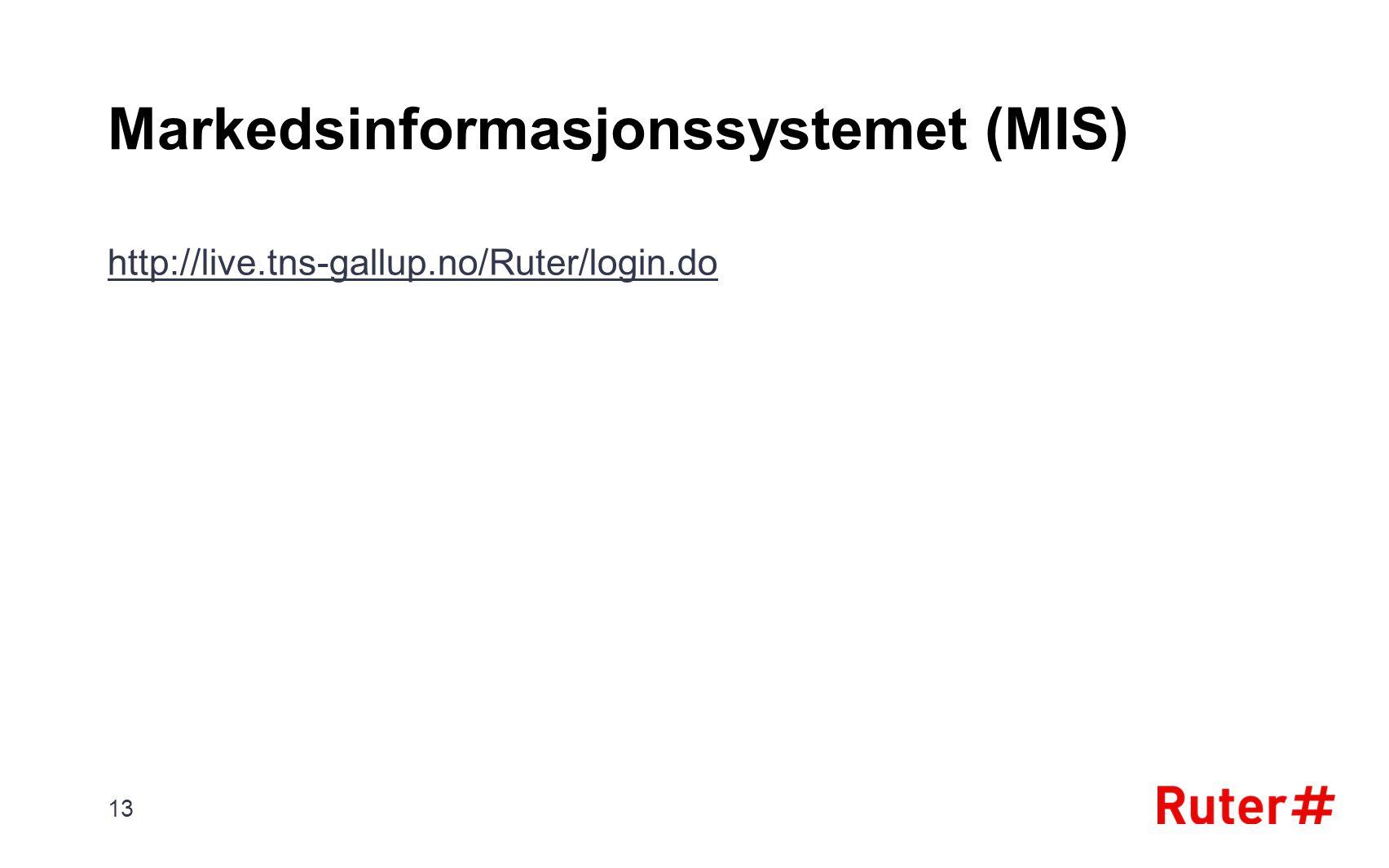 Markedsinformasjonssystemet (MIS) http://live.tns-gallup.no/Ruter/login.do 13