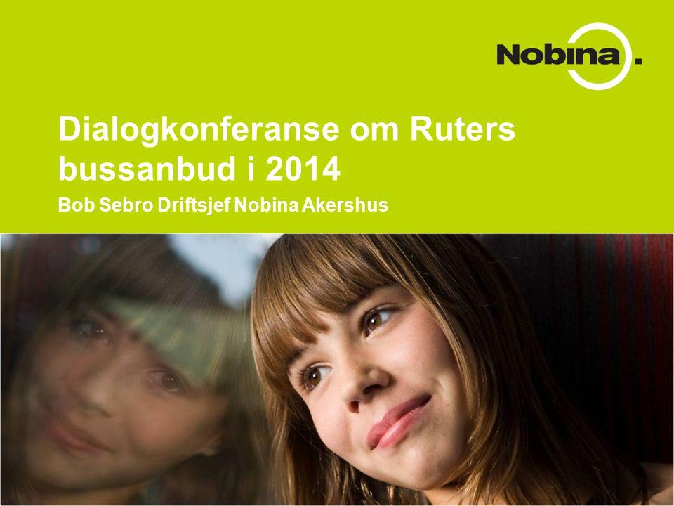 Dialogkonferanse om Ruters bussanbud i 2014 Bob Sebro Driftsjef Nobina Akershus