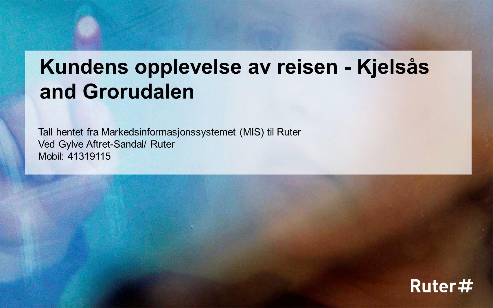 Kundens opplevelse av reisen - Kjelsås and Grorudalen Tall hentet fra Markedsinformasjonssystemet (MIS) til Ruter Ved Gylve Aftret-Sandal/ Ruter Mobil