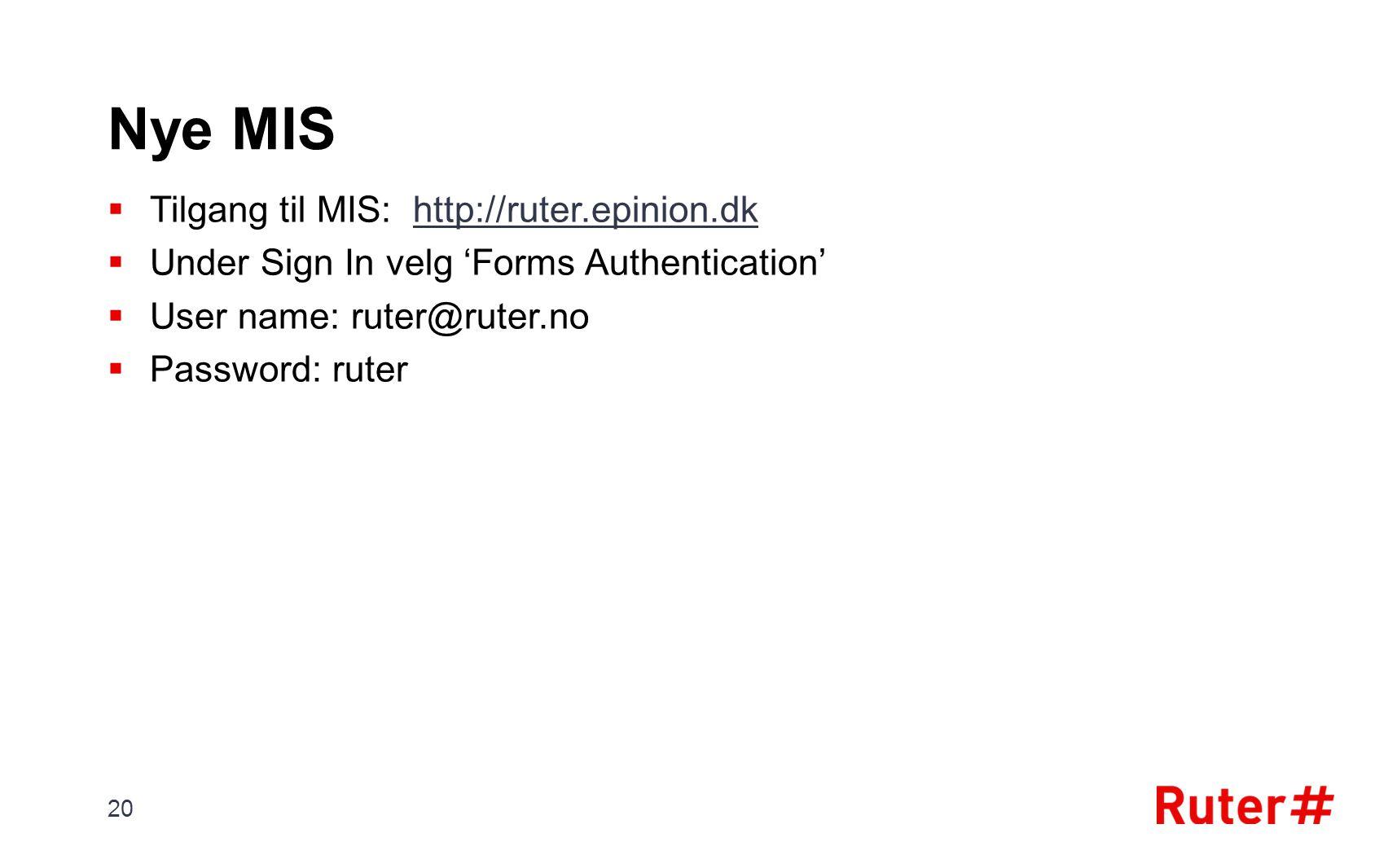 Nye MIS  Tilgang til MIS: http://ruter.epinion.dkhttp://ruter.epinion.dk  Under Sign In velg 'Forms Authentication'  User name: ruter@ruter.no  Pa