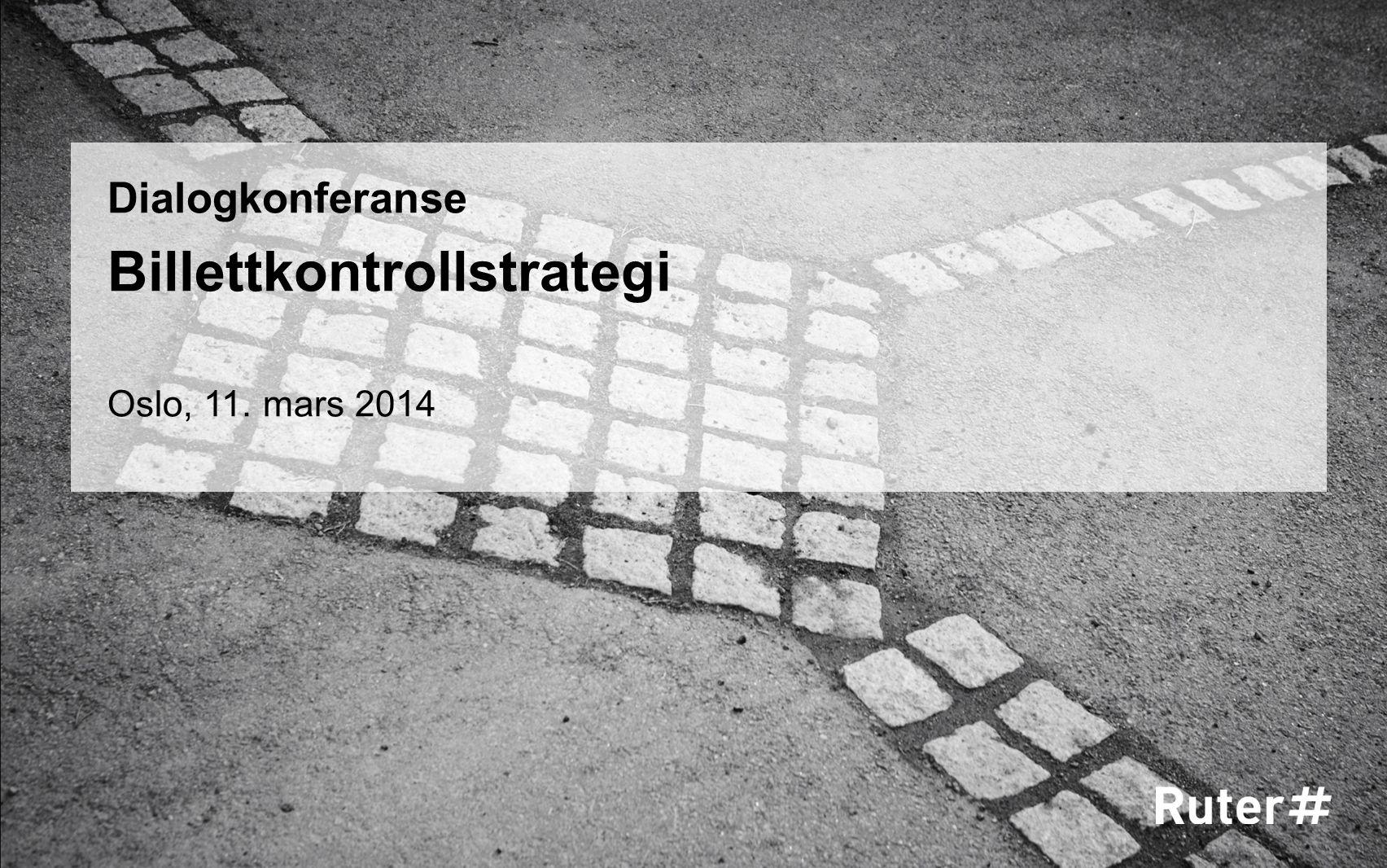 Dialogkonferanse Billettkontrollstrategi Oslo, 11. mars 2014