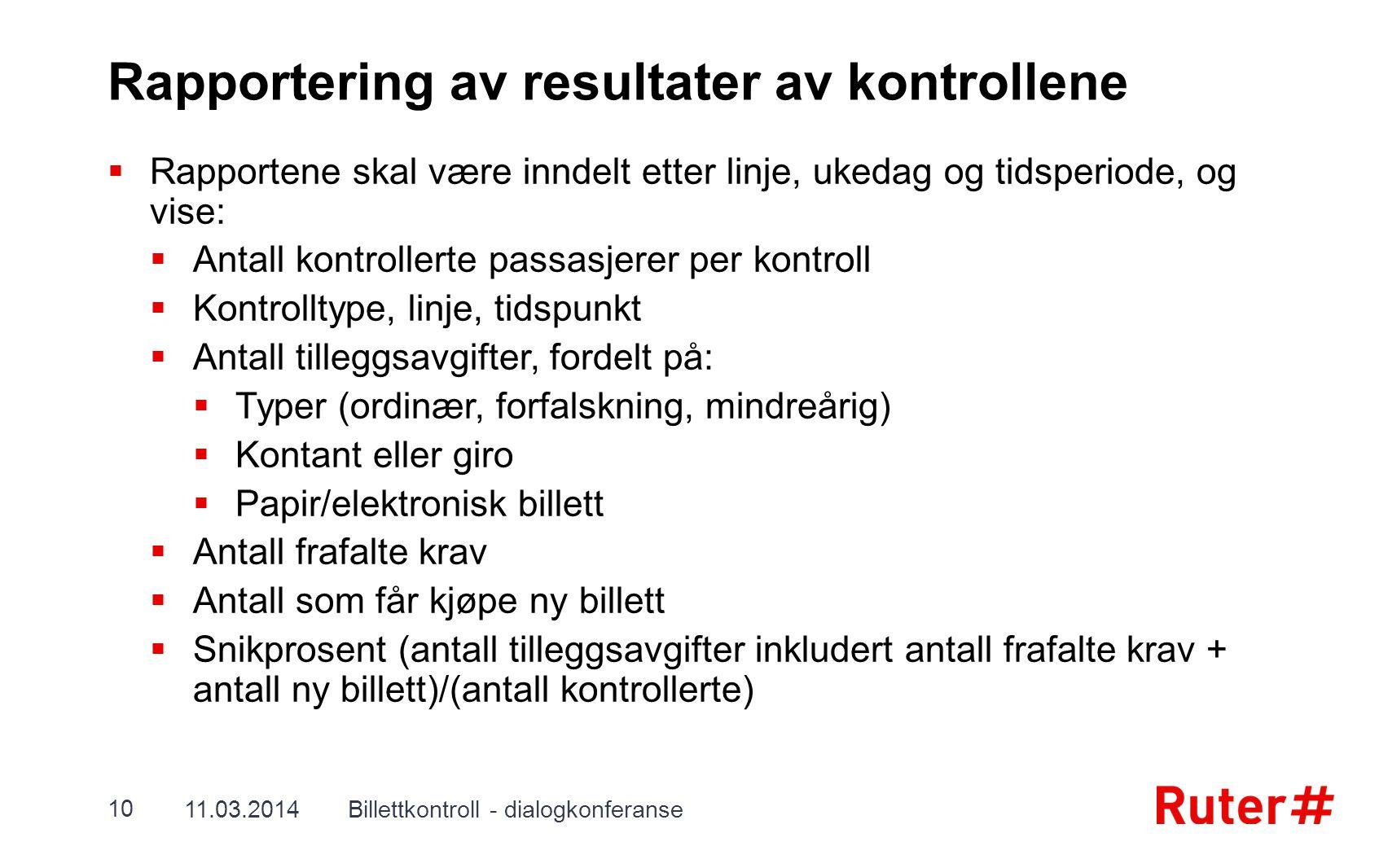 Rapportering av resultater av kontrollene  Rapportene skal være inndelt etter linje, ukedag og tidsperiode, og vise:  Antall kontrollerte passasjere
