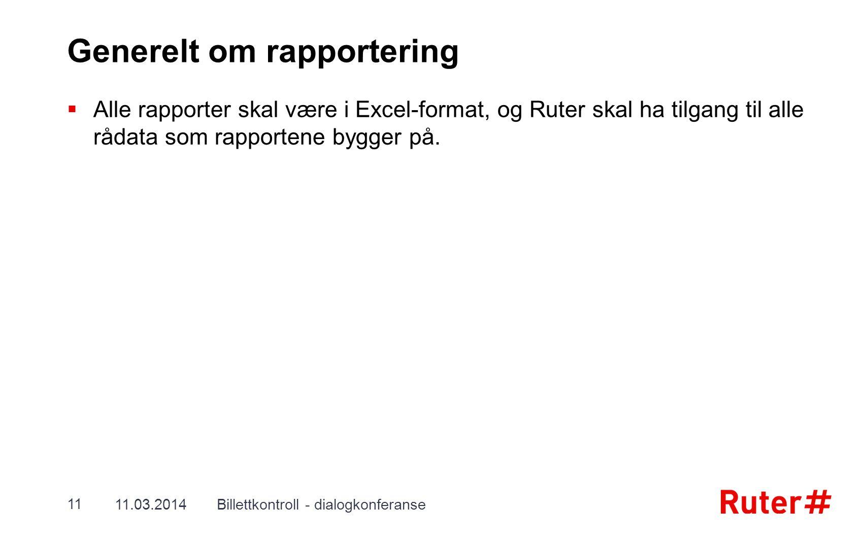 Generelt om rapportering  Alle rapporter skal være i Excel-format, og Ruter skal ha tilgang til alle rådata som rapportene bygger på. 11.03.2014Bille