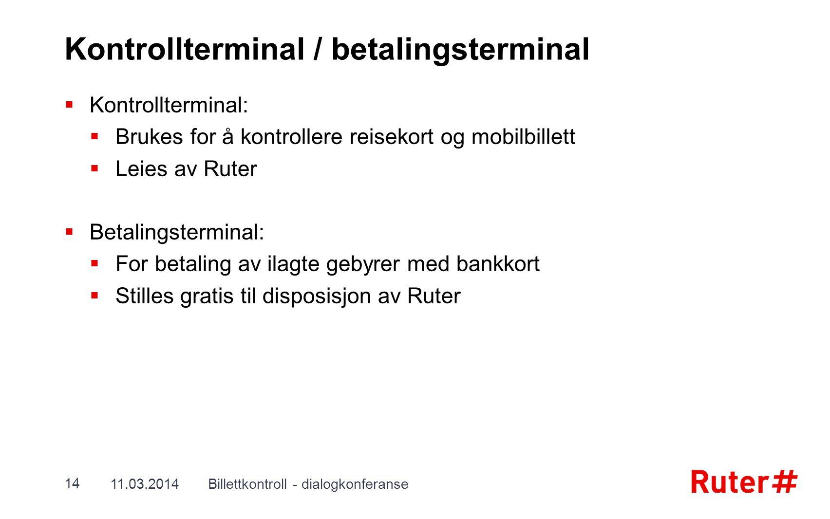 Kontrollterminal / betalingsterminal  Kontrollterminal:  Brukes for å kontrollere reisekort og mobilbillett  Leies av Ruter  Betalingsterminal: 