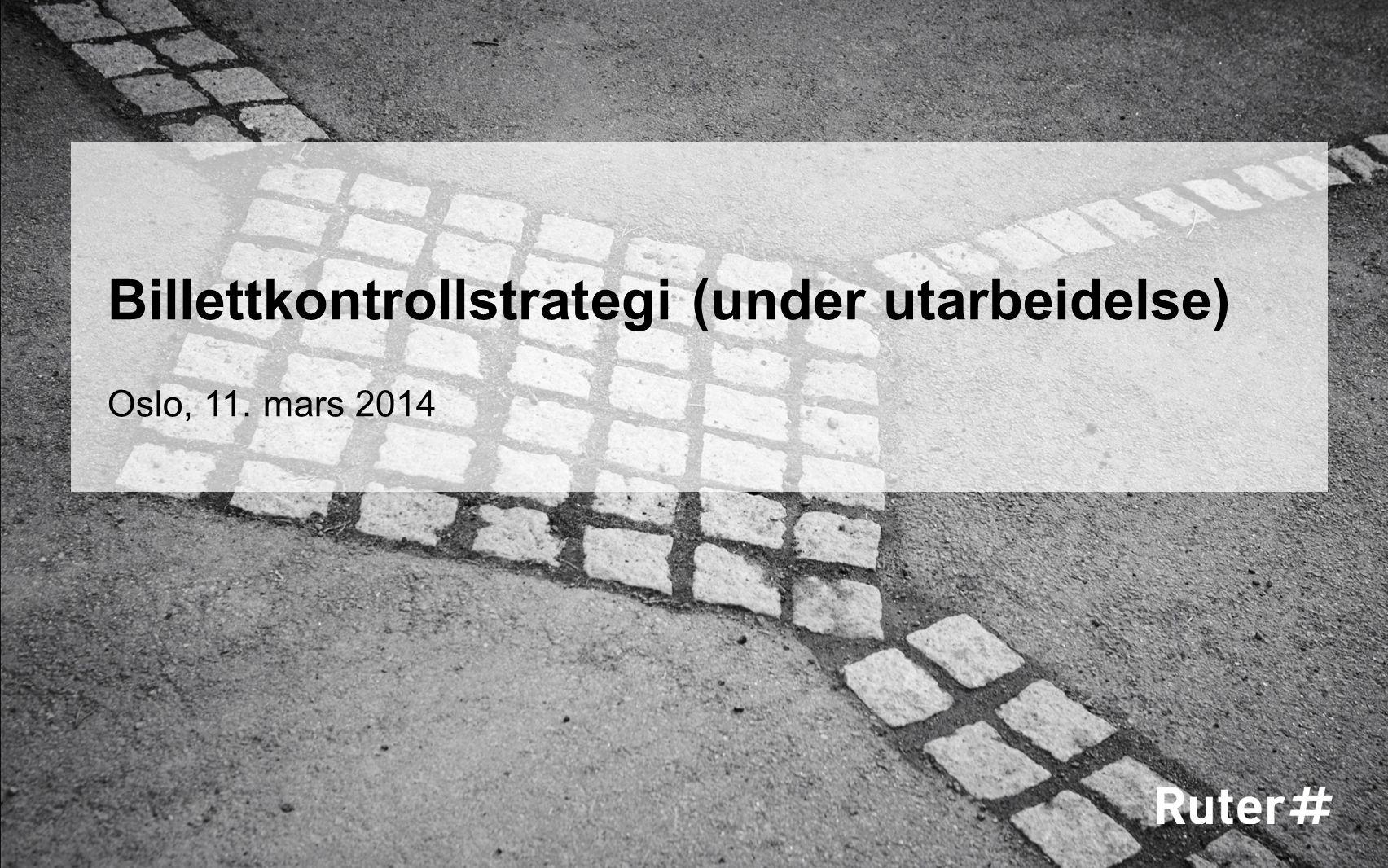 Billettkontrollstrategi (under utarbeidelse) Oslo, 11. mars 2014