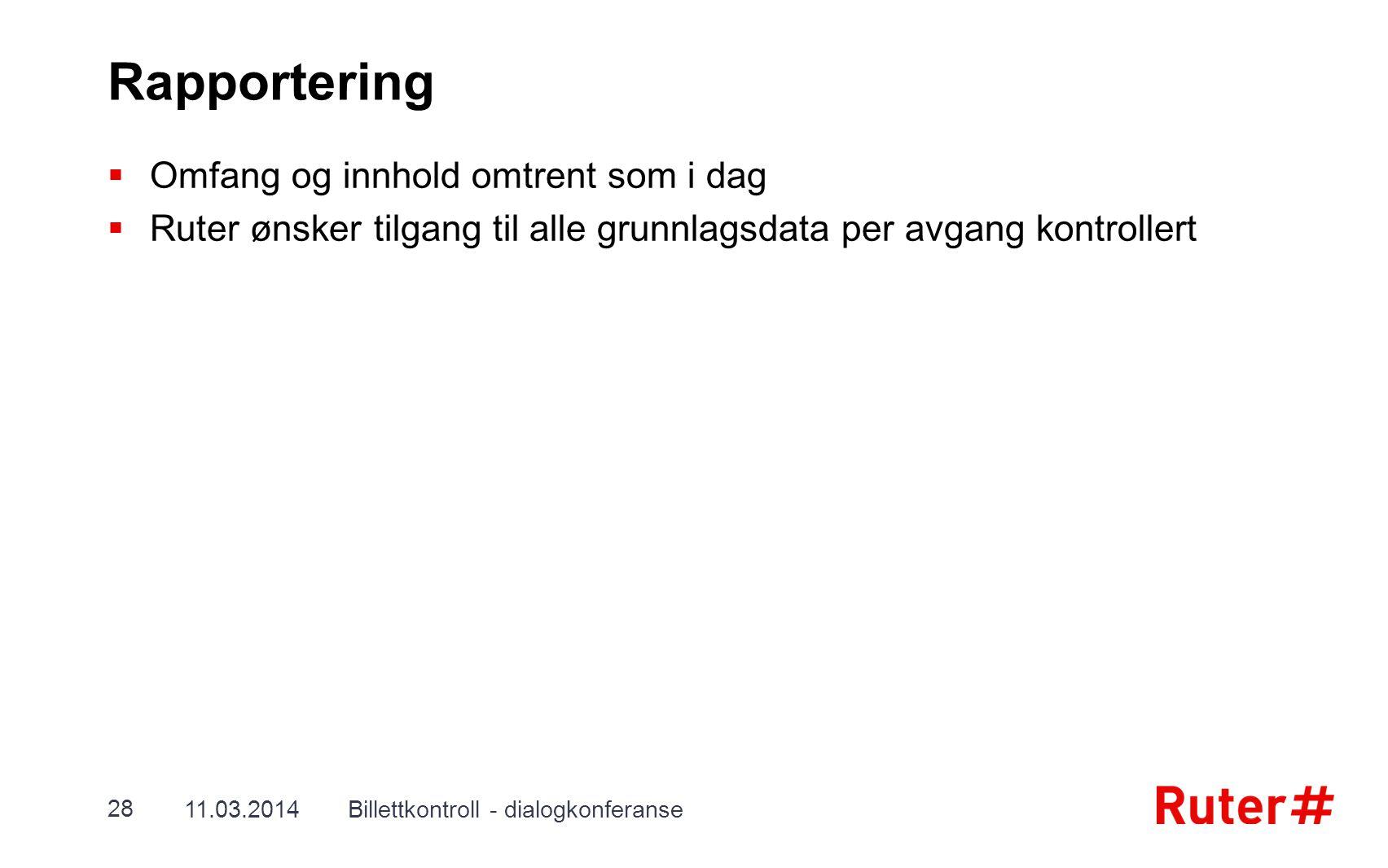 Rapportering  Omfang og innhold omtrent som i dag  Ruter ønsker tilgang til alle grunnlagsdata per avgang kontrollert 11.03.2014Billettkontroll - di