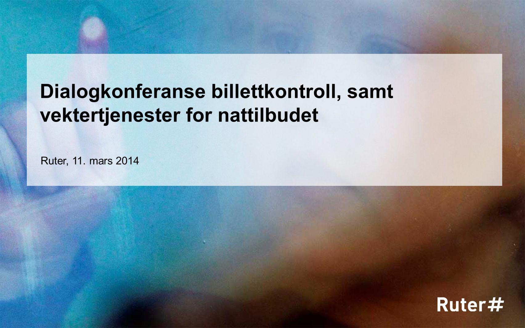 Dialogkonferanse billettkontroll, samt vektertjenester for nattilbudet Ruter, 11. mars 2014