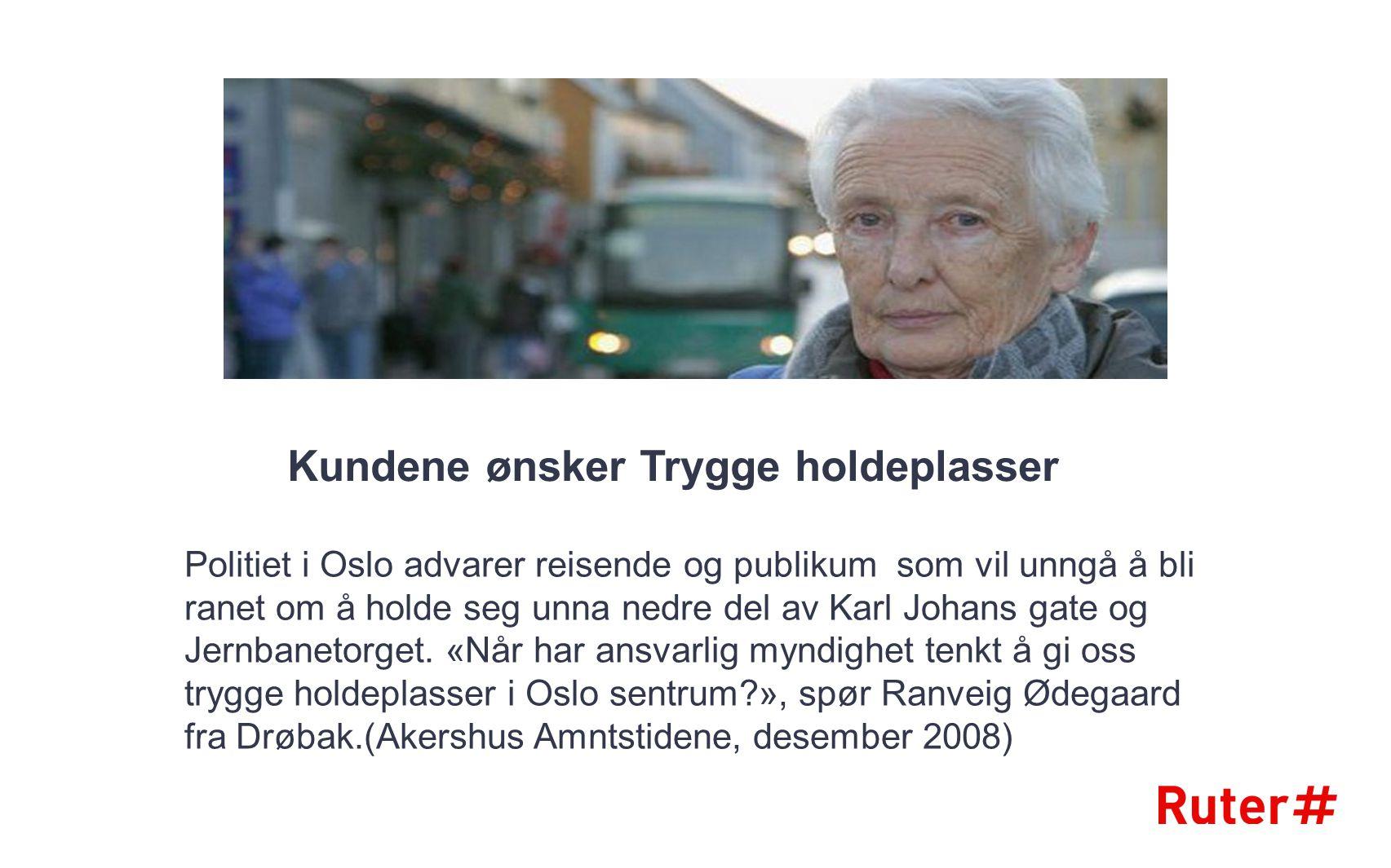 Kundene ønsker Trygge holdeplasser Politiet i Oslo advarer reisende og publikum som vil unngå å bli ranet om å holde seg unna nedre del av Karl Johans