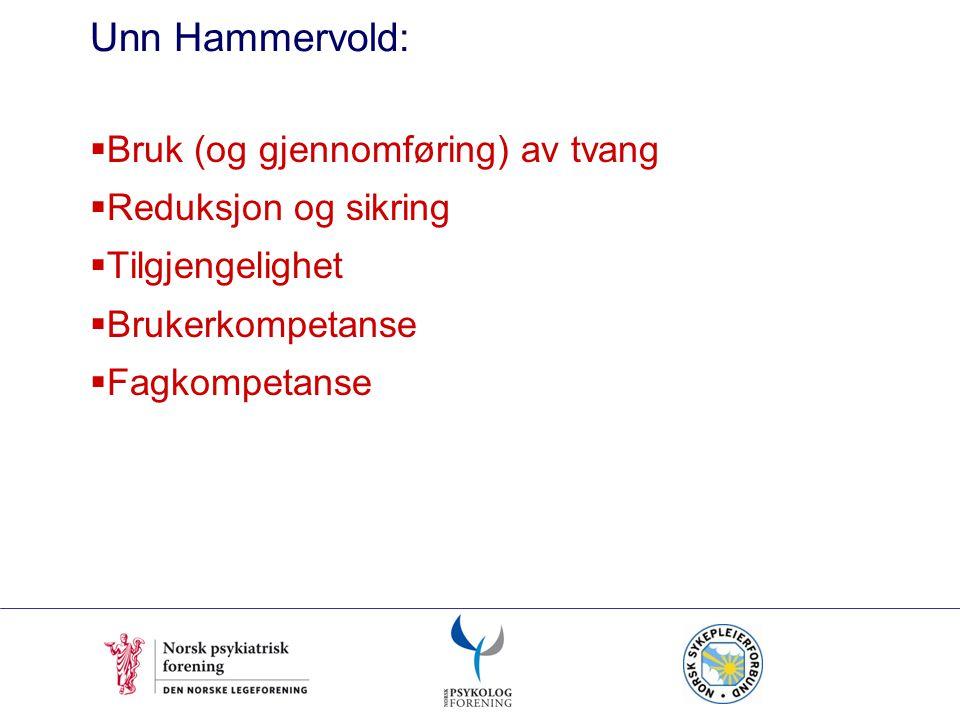 Unn Hammervold:  Bruk (og gjennomføring) av tvang  Reduksjon og sikring  Tilgjengelighet  Brukerkompetanse  Fagkompetanse