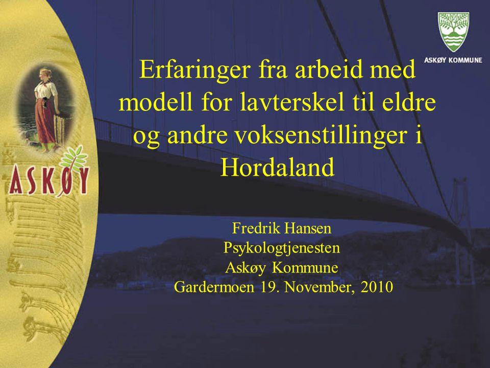 Erfaringer fra arbeid med modell for lavterskel til eldre og andre voksenstillinger i Hordaland Fredrik Hansen Psykologtjenesten Askøy Kommune Garderm