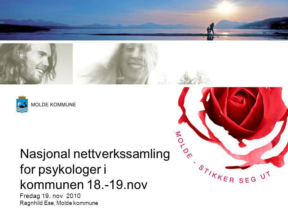 Nasjonal nettverkssamling for psykologer i kommunen 18.-19.nov Fredag 19. nov 2010 Ragnhild Ese, Molde kommune