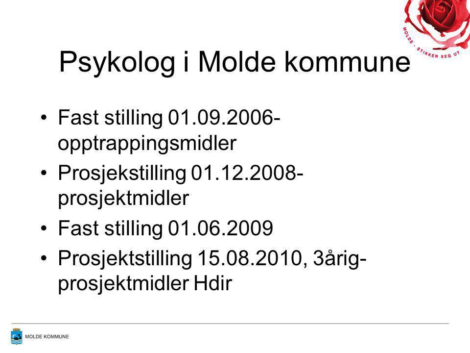 Psykolog i Molde kommune Fast stilling 01.09.2006- opptrappingsmidler Prosjekstilling 01.12.2008- prosjektmidler Fast stilling 01.06.2009 Prosjektstil