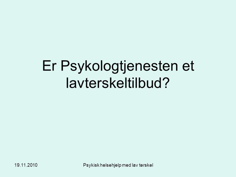 19.11.2010Psykisk helsehjelp med lav terskel Er Psykologtjenesten et lavterskeltilbud?