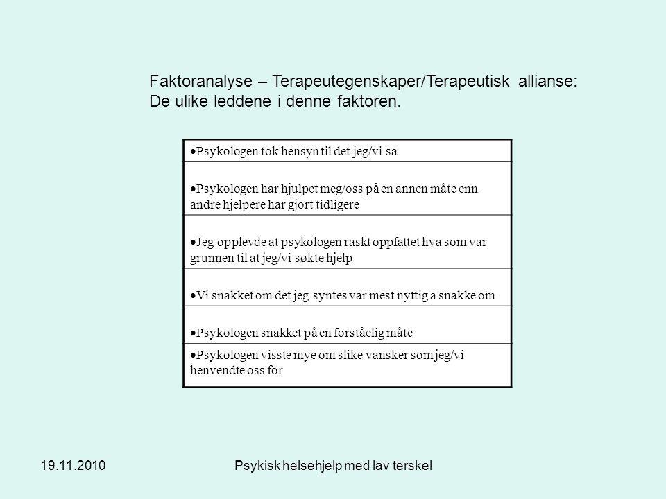 19.11.2010Psykisk helsehjelp med lav terskel  Psykologen tok hensyn til det jeg/vi sa  Psykologen har hjulpet meg/oss på en annen måte enn andre hje