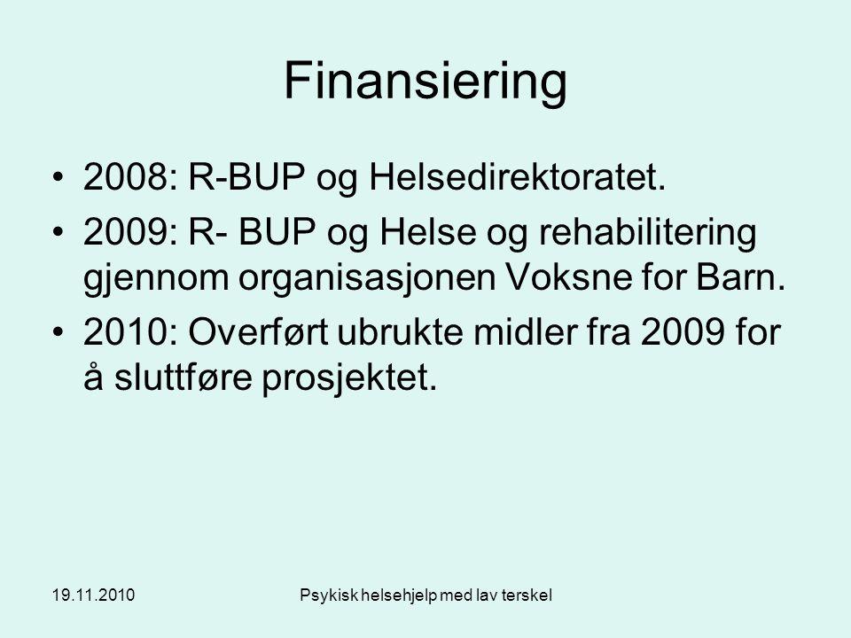 19.11.2010Psykisk helsehjelp med lav terskel Finansiering 2008: R-BUP og Helsedirektoratet. 2009: R- BUP og Helse og rehabilitering gjennom organisasj