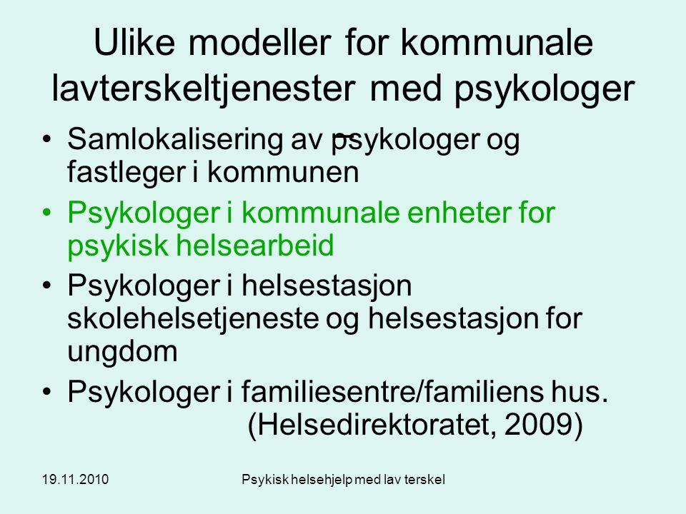 19.11.2010Psykisk helsehjelp med lav terskel Psykologtjenesten Målgruppe: Barn og ungdom 0-18 (20) år Foreldre Gravide