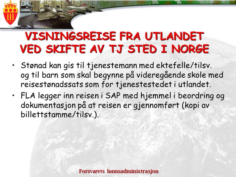 Forsvarets lønnsadministrasjon VISNINGSREISE FRA UTLANDET VED SKIFTE AV TJ STED I NORGE Stønad kan gis til tjenestemann med ektefelle/tilsv. og til ba