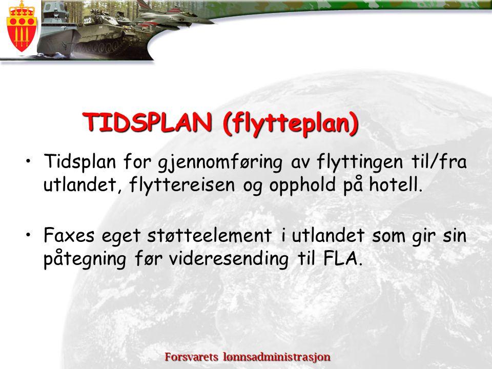 Forsvarets lønnsadministrasjon TIDSPLAN (flytteplan) Tidsplan for gjennomføring av flyttingen til/fra utlandet, flyttereisen og opphold på hotell. Fax