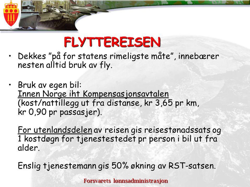 """Forsvarets lønnsadministrasjon FLYTTEREISEN Dekkes """"på for statens rimeligste måte"""", innebærer nesten alltid bruk av fly. Bruk av egen bil: Innen Norg"""