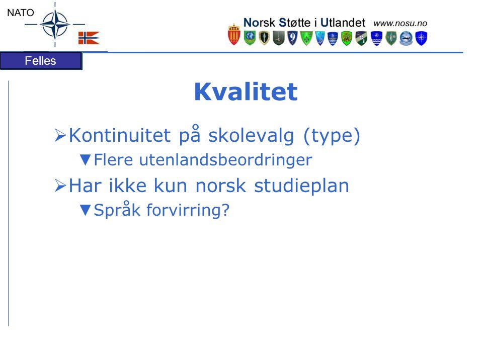 Felles Kvalitet  Kontinuitet på skolevalg (type) ▼ Flere utenlandsbeordringer  Har ikke kun norsk studieplan ▼ Språk forvirring?
