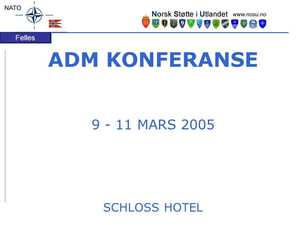 Felles ADM KONFERANSE 9 - 11 MARS 2005 SCHLOSS HOTEL