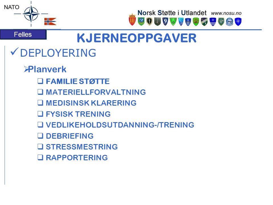 Felles KJERNEOPPGAVER DEPLOYERING  Planverk  FAMILIE STØTTE  MATERIELLFORVALTNING  MEDISINSK KLARERING  FYSISK TRENING  VEDLIKEHOLDSUTDANNING-/TRENING  DEBRIEFING  STRESSMESTRING  RAPPORTERING