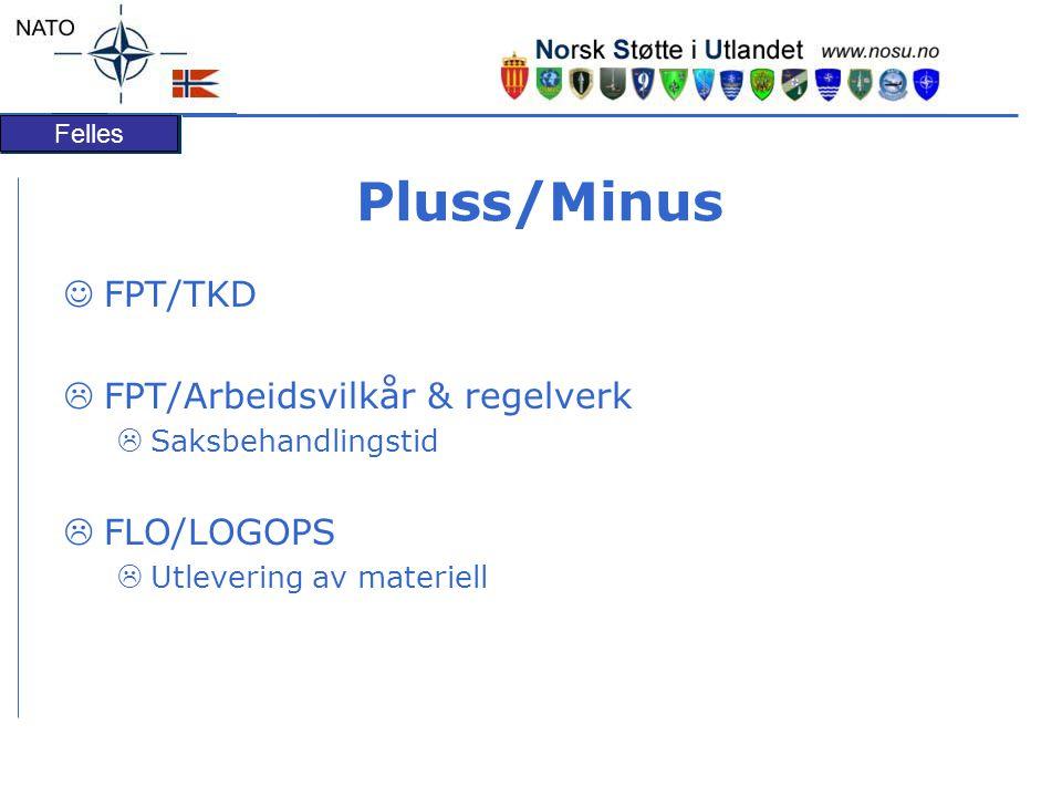 Felles Pluss/Minus FPT/TKD  FPT/Arbeidsvilkår & regelverk  Saksbehandlingstid  FLO/LOGOPS  Utlevering av materiell