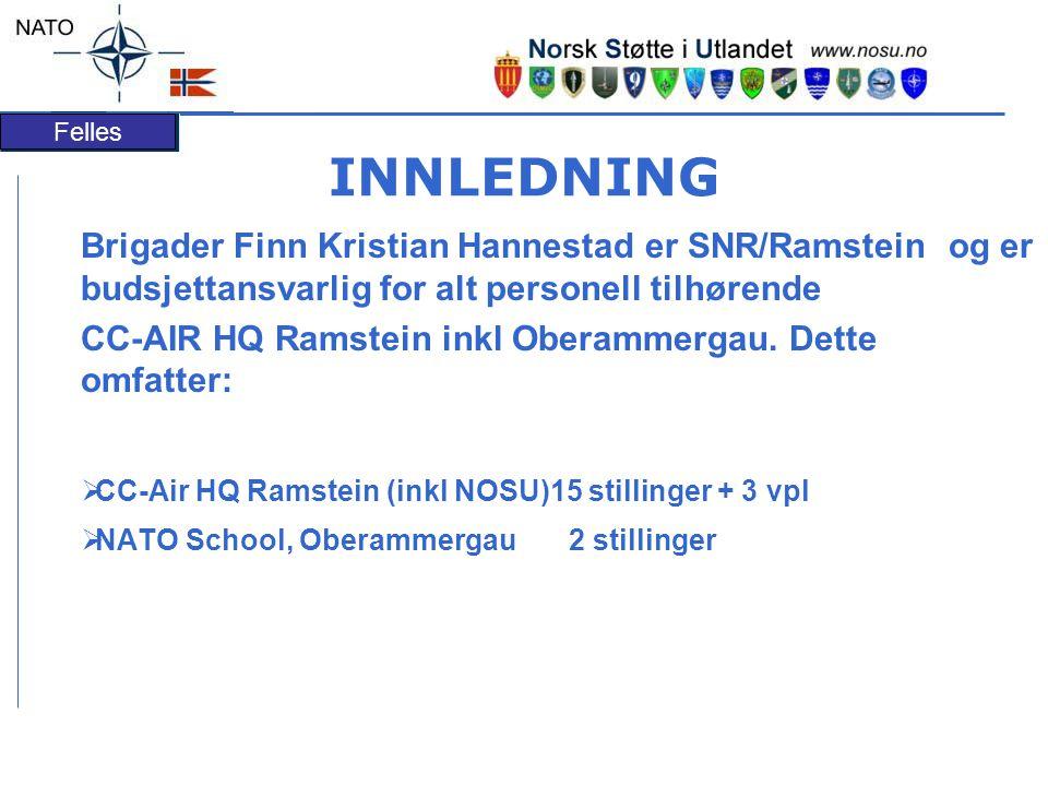 Felles INNLEDNING Brigader Finn Kristian Hannestad er SNR/Ramstein og er budsjettansvarlig for alt personell tilhørende CC-AIR HQ Ramstein inkl Oberammergau.