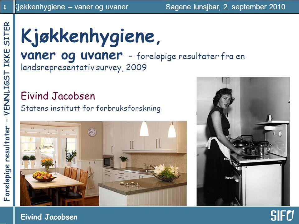 1 Kjøkkenhygiene – vaner og uvaner Sagene lunsjbar, 2. september 2010 Eivind Jacobsen Foreløpige resultater – VENNLIGST IKKE SITER! Kjøkkenhygiene, va