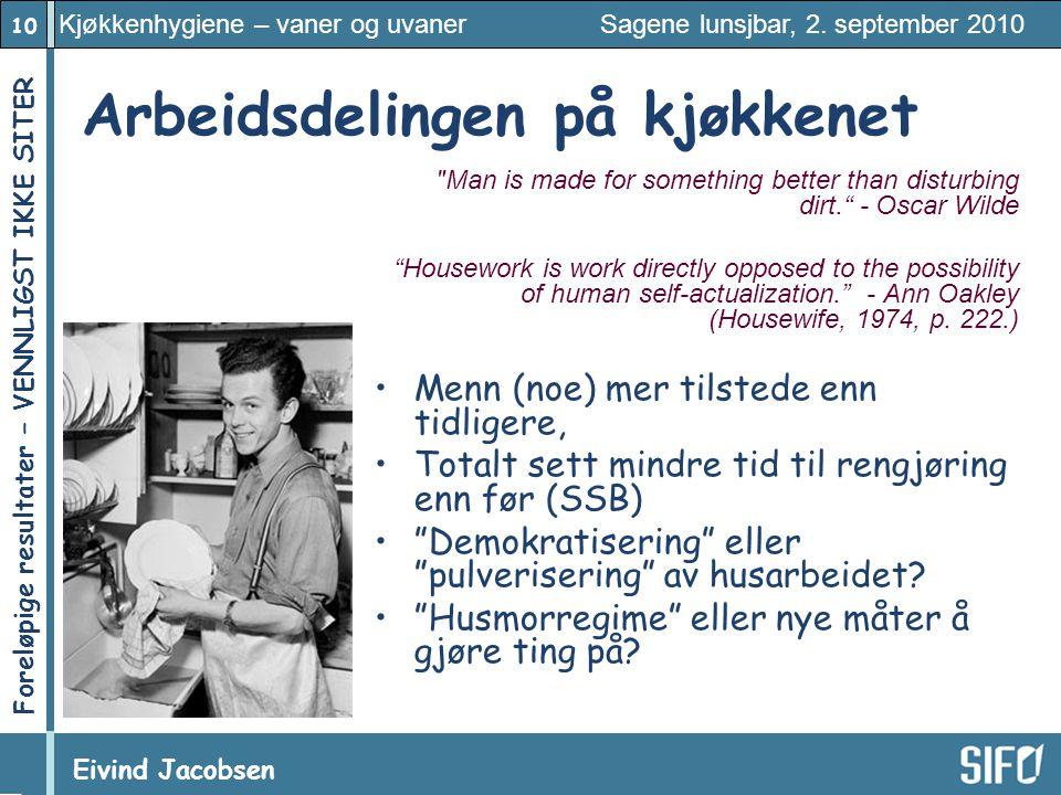 10 Kjøkkenhygiene – vaner og uvaner Sagene lunsjbar, 2. september 2010 Eivind Jacobsen Foreløpige resultater – VENNLIGST IKKE SITER! Arbeidsdelingen p