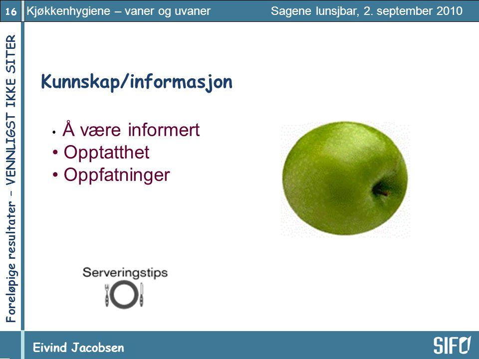 16 Kjøkkenhygiene – vaner og uvaner Sagene lunsjbar, 2. september 2010 Eivind Jacobsen Foreløpige resultater – VENNLIGST IKKE SITER! Kunnskap/informas