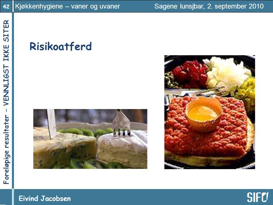 42 Kjøkkenhygiene – vaner og uvaner Sagene lunsjbar, 2. september 2010 Eivind Jacobsen Foreløpige resultater – VENNLIGST IKKE SITER! Risikoatferd