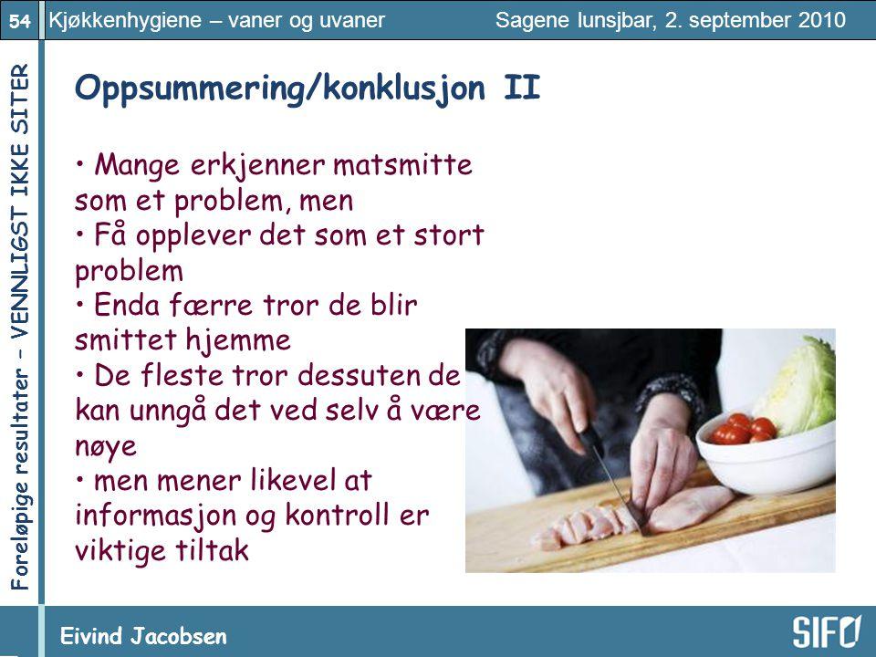 54 Kjøkkenhygiene – vaner og uvaner Sagene lunsjbar, 2. september 2010 Eivind Jacobsen Foreløpige resultater – VENNLIGST IKKE SITER! Oppsummering/konk