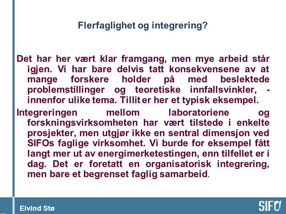 Eivind Stø Flerfaglighet og integrering. Det har her vært klar framgang, men mye arbeid står igjen.