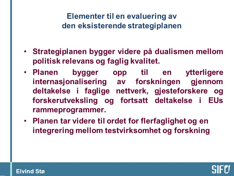 Eivind Stø Elementer til en evaluering av den eksisterende strategiplanen Samtidig peker planen på behovet for å utvikle et moderne forbrukerbegrep.