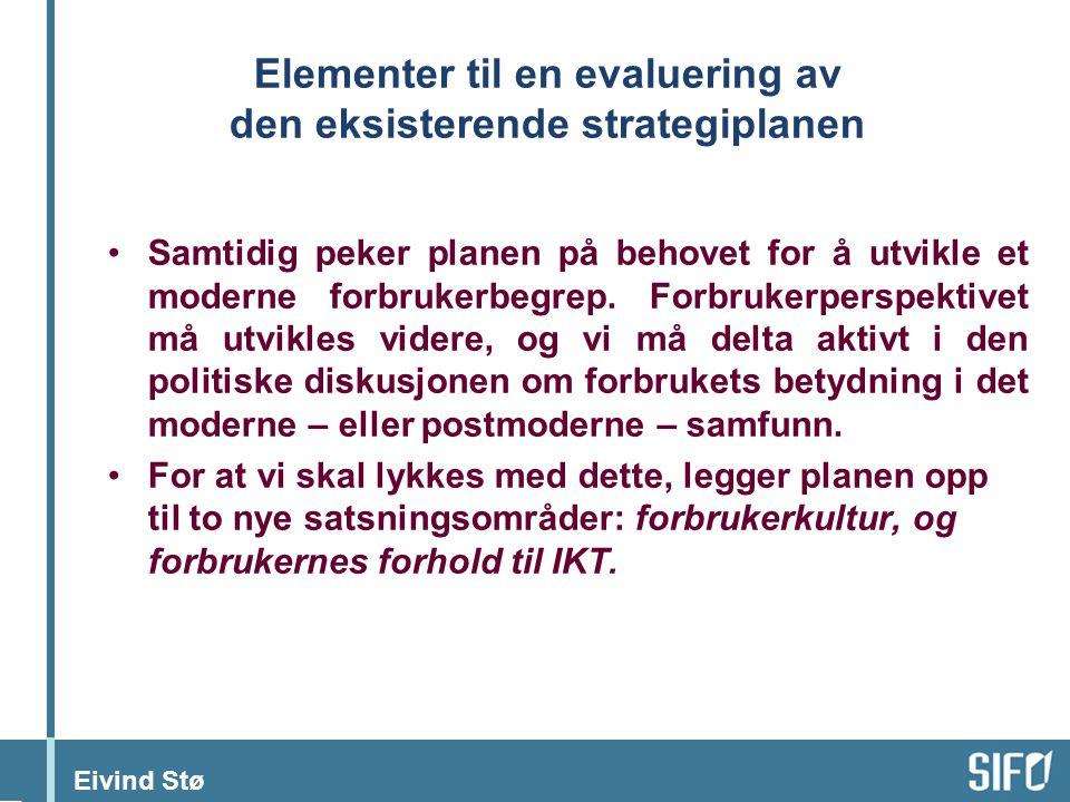 Eivind Stø Sentrale spørsmål i evalueringen av strategiplanen SIFO som et senter for kunnskapsbasert forbrukerpolitikk.