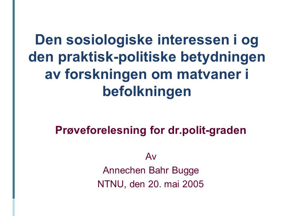 Den sosiologiske interessen i og den praktisk-politiske betydningen av forskningen om matvaner i befolkningen Prøveforelesning for dr.polit-graden Av