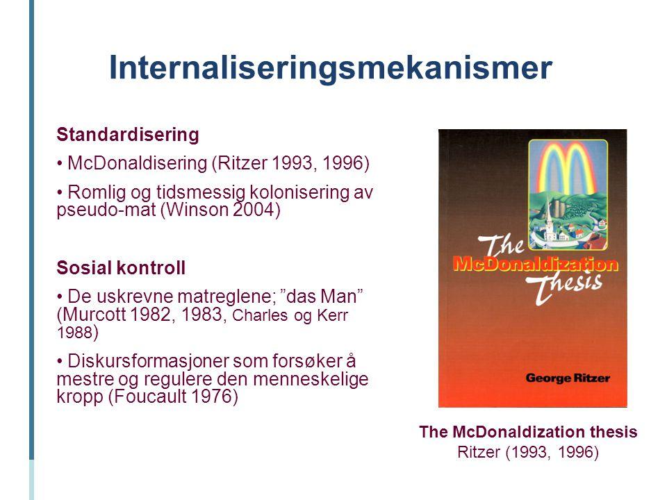 Internaliseringsmekanismer Standardisering McDonaldisering (Ritzer 1993, 1996) Romlig og tidsmessig kolonisering av pseudo-mat (Winson 2004) Sosial ko