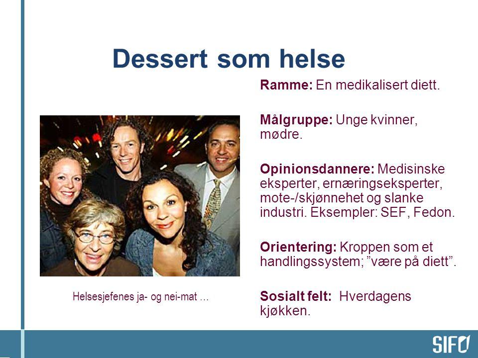 Dessert som helse Ramme: En medikalisert diett. Målgruppe: Unge kvinner, mødre. Opinionsdannere: Medisinske eksperter, ernæringseksperter, mote-/skjøn