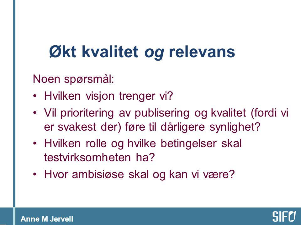 Anne M Jervell Økt kvalitet og relevans Noen spørsmål: Hvilken visjon trenger vi.