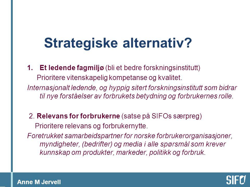 Anne M Jervell Strategiske alternativ? 1.Et ledende fagmiljø (bli et bedre forskningsinstitutt) Prioritere vitenskapelig kompetanse og kvalitet. Inter