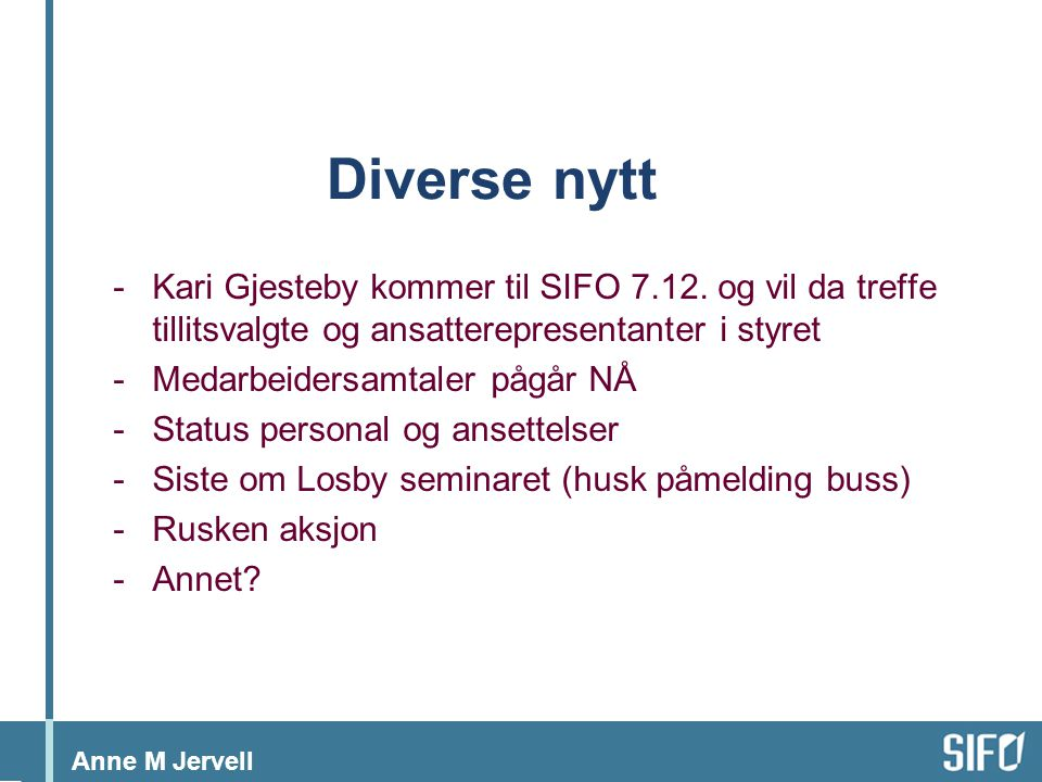 Anne M Jervell Diverse nytt -Kari Gjesteby kommer til SIFO 7.12. og vil da treffe tillitsvalgte og ansatterepresentanter i styret -Medarbeidersamtaler
