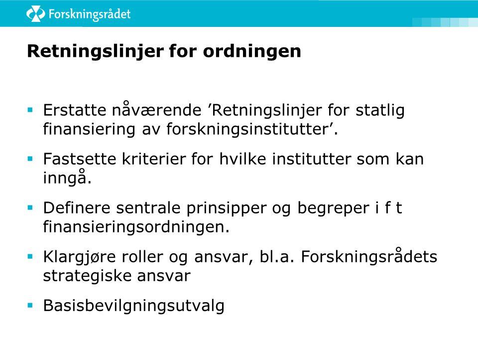 Retningslinjer for ordningen  Erstatte nåværende 'Retningslinjer for statlig finansiering av forskningsinstitutter'.