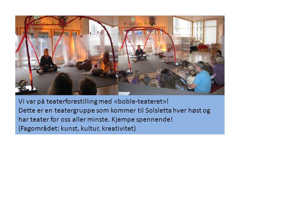 Vi var på teaterforestilling med «boble-teateret»! Dette er en teatergruppe som kommer til Solsletta hver høst og har teater for oss aller minste. Kje