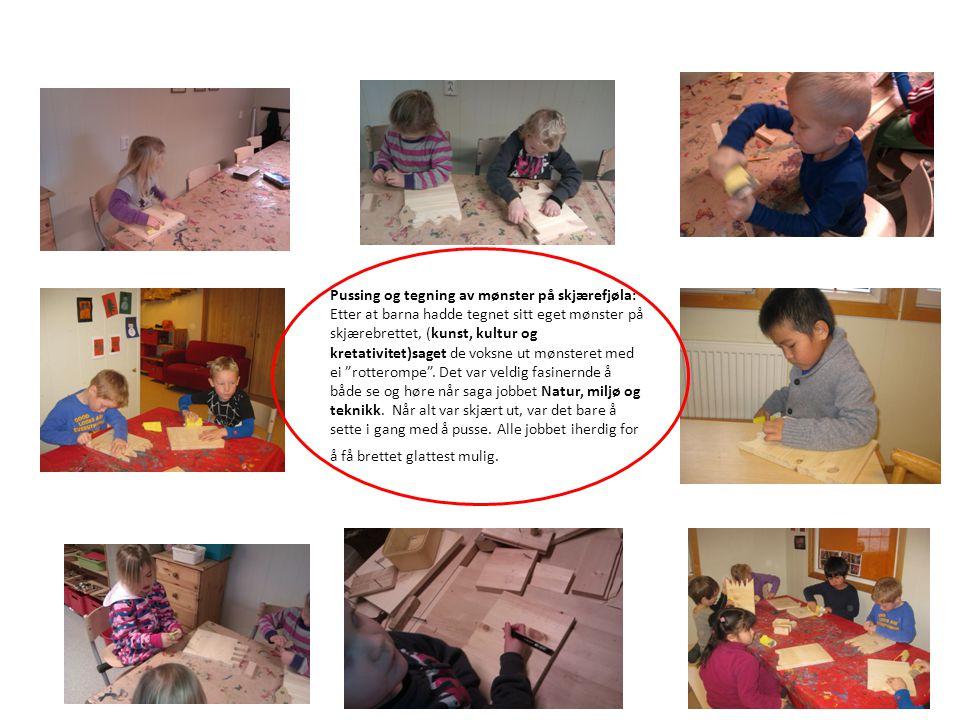 Pussing og tegning av mønster på skjærefjøla: Etter at barna hadde tegnet sitt eget mønster på skjærebrettet, (kunst, kultur og kretativitet)saget de